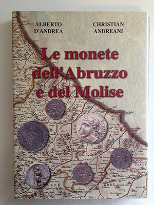 obverse image:  D'ANDREA, A., ANDREANI, C Le monete d'Abruzzo e del Molise. Media edizioni, 2007. In-4, 446 pp, illustrazioni nel testo, XVI tavole fuori testo.
