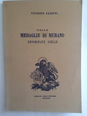 obverse image:  ZANNETTI, V. Delle medaglie di Murano denominate oselle. Arnaldo Forni editore, Bologna, 1965.  (ristampa anastatica dell originale del 1881). pp. 79, XIV, 29, 4 pp. n.n., 3 tavole.