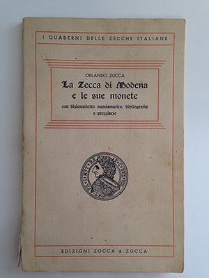 obverse image:  ZOCCA, O. La zecca di Modena e le sue monete con dizionarietto numismatico, bibliografia e prezziario. Modena, 1975. Esemplare 23/300 firmato dall autore. pp.86, ill. b/n n.t.