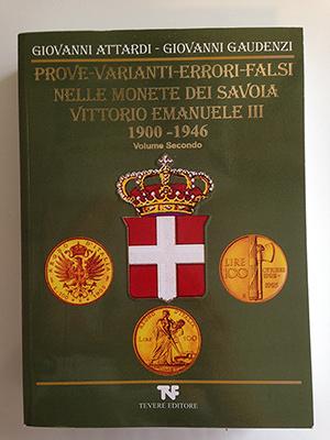 obverse image:  ATTARDI, G., GAUDENZI, G. Prove, varianti, errori, falsi nelle monete dei Savoia Vittorio Emanuele III 1900-1946. Volume secondo.