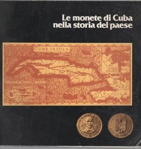 D/ Autori vari, Le monete di Cuba nella storia del paese. Ril. ed. Milano 1979 pag. 85 pp, con ill nel testo raro ottimo stato