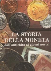 D/  Autori vari, La storia della moneta dall antichità ai giorni nostri. Ril ed. Milano 1992 pag. 183 con ill e tavole nel testo ottimo stato