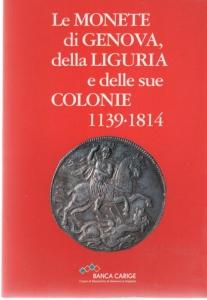 D/  Autori Vari, Le monete di Genova della Liguria e delle sue colonie 1139-1814. Ril. ed. Genova 1992 pp. 55 con 29 tavole ottimo stato
