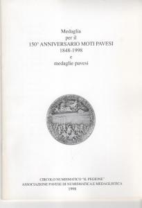 D/ Autori vari, Medaglia per il 150° anniversario Moti Pavesi 1848-1998 e medaglie pavesi. Ril. ed. Pavia 1998 pp. 32 con ill nel testo otttimo stato
