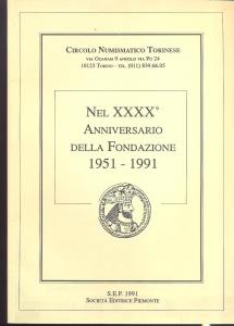 D/  Autori vari, Nel XXXX anniversario della fondazione 1951-1991, Circolo Numismatico Torinese. Ril. ed. Ovada 1991 edizione di 550 esemplari pag. 75 con ill nel testo ottimo stato