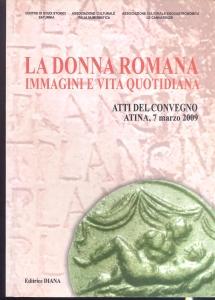 D/ Autori vari, La donna romana immagini di vita quotidiana. Ril. ed. Formia 2009 pag. 174 con ill nel testo ottimo stato