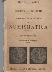 D/  Ambrosoli S. & Gnecchi E., Manuale elementare di numismatica. Ril. ed. sciupata Milano 1922 pp. 232 con 40 tavole importante buono stato