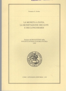 D/ Arslan Ermanno, La moneta a Pavia: la monetazione dei Goti e dei Longobardi. Ril. ed. Como 1995 pp. 18 con 2 tavole raro ottimo stato
