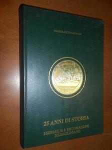 D/  CASOLARI Gianfranco, 25 Anni di Storia: Medaglie e Decorazioni Mussoliniane. Tipolito Giusti, Rimini 1996 Similpelle con titoli al dorso ed al piatto anteriore, pp. 541, ill. n.t.