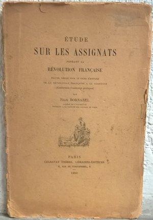 D/ BORNAREL F. – Etude sur les assignats pendant la Révolution française travail rédigé pour le cours d'histoire de la Révolution française a la Sorbonne. Paris, 1889. pp. 74, 2 tabelle.