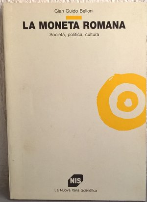 D/ BELLONI G. G. – La moneta romana. Società, politica, cultura. Urbino, 1993. pp. 284, tav. 16