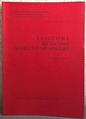 D/ AA. VV.–La cultura bizantina. Oggetti e messaggio. Roma, 1986. pp. 331, tavv. 16.