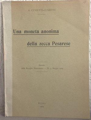obverse: CUNIETTI CUNIETTI A. – Una moneta anonima della zecca pesarese. Roma,1909. pp. 7, ill. b/n