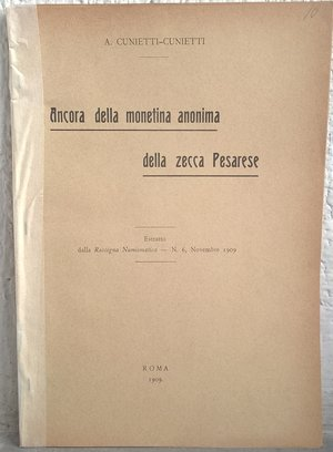 obverse: CUNIETTI CUNIETTI A. – Ancora della monetina anonima della zecca pesarese. Roma,1909. pp. 7, ill. b/n