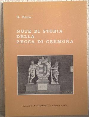 obverse: FENTI G. – Note di storia della zecca di Cremona. Brescia, 1971. pp. 29, ill. b. n.