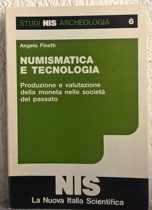 obverse: FINETTI A. – Numismatica e tecnologia. Produzione e valutazione della moneta nelle società del passato Urbino, 1987. pp. 141, ill. b/n.       raro