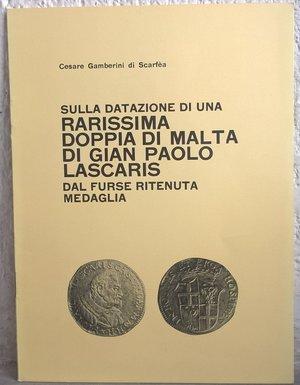 obverse: GAMBERINI DI SCARFEA C. – Sulla datazione di una rarissima doppia di Malta di Gian Paolo Lascaris dal Furse ritenuta medaglia. Brescia,1975. pp. 4, ill. b/n