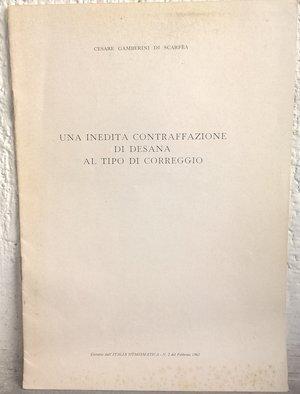 obverse: GAMBERINI DI SCARFEA C. – Una inedita contraffazione di Desana al tipo di Correggio. Mantova,1962. pp. 3, ill. b/n