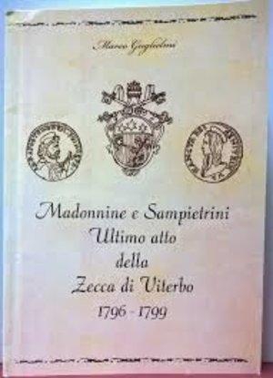 obverse: GUGLIELMI M. – Madonnine e sampietrini ultimo atto della zecca di Viterbo (1796-1799). Viterbo, s. d.. Br, pp 152. very good