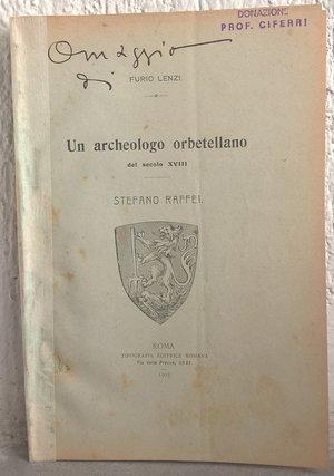 obverse: LENZI F. – Un archeologo orbetellano del secolo XVIII. Stefano Raffei. Roma,1905. pp. 16, ill. b/n       raro
