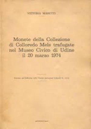 obverse: MASUTTI V. – Monete della Collezione di Colloredo Mels trafugate nel Museo Civico di Udine il 20 marzo 1974. pp. 152, ill. b/n      raro
