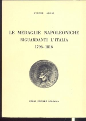 obverse: ADANI E. – Le medaglie napoleoniche riguardanti l'Italia (1796-1816). Bologna, 1969. pp. 145, 53 medaglie descritte e ill.
