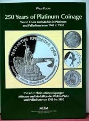obverse: FUCHS W. - 250 Years of Platinum Coinage. World Coins and Medals in Platinum and Palladium from 1740 to 1990 — 250 Jahre Platin-Münzprägungen, Münzen und Medaillen der Welt in Platin und Palladium von 1740 bis 1990. Braunschweig, s. d. pp. 172, ill.