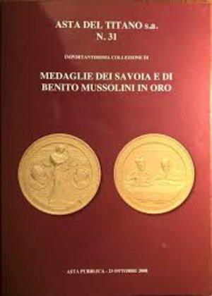 obverse: ASTA DEL TITANO s. a. - Asta S. Marino n. 31, 23 ottobre 2008. Importantissima collezione di medaglie dei Savoia e di Benito Mussolini in oro. pp. 120, lotti 305 tutti ill. col.