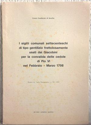 obverse: GAMBERINI DI SCARFEA C. – I sigilli comunali settecenteschi di tipo gentilizio frettolosamente usati dai Giacobini per la convalida delle cedole di Pio VI nel Febbraio-Marzo 1798. Mantova, 1970. pp. 5, ill.    raro