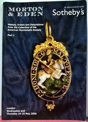 obverse: MORTON & EDEN – Medals Orders and Decorations from the Coll. of ANS. Parte I. London, 25-26 maggio 2006.