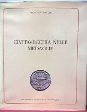 obverse: NASTASI F. – Civitavecchia nelle medaglie. Civitavecchia, 1994. Pp. 70, ill.