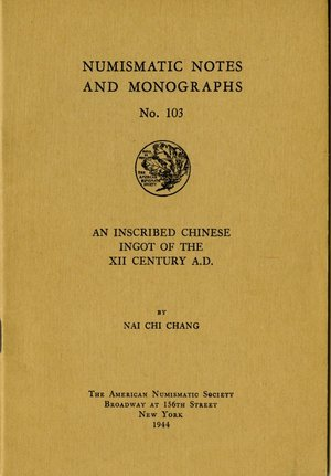 obverse: CHANG NAI CHI – An inscribed chinese ingot of the XII century A. D. New York, 1944. Da A.N.S. Numismatic Notes and Monographs n. 103, pp. 9, tavv. 2, ill. b/n    raro
