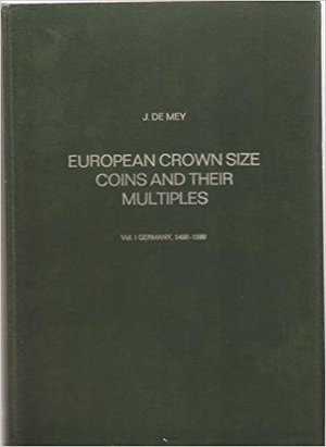 obverse: DE MEY J. – European crown size coins and their multiples. Vol. I. GERMANY, 1486-1599. Amsterdam, 1975. pp. 331, ill. col.