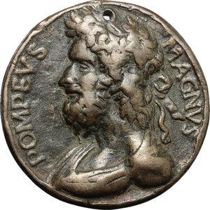 obverse: Pompeo Magno. Medaglia.  D/ POMPEVS MAGNVS. Busto a sinistra. R/ Vittoria incorona trofeo.  AE.   mm. 56.00    BB.