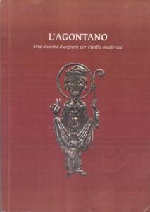 D/ AA.VV. L'agontano. Una moneta d'argento per l'Italia medioevale. Milano, 2003, pp. 204, ill.