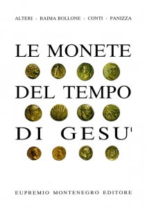D/ Alteri - Baima Bollone- Conti - Panizza. Le monete del tempo di Gesù. Torino, 1988. pp. 93, ill. nel testo a colori. ril. ediotriale.