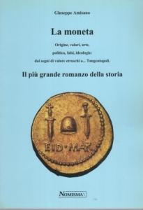 D/ Amisano Giuseppe. La moneta. Serravalle 2001. pp. 286, ill. nel testo. ril. editoriale,