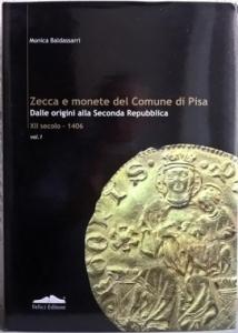 D/ Baldassarri Monica. Zecca e monete del Comune di Pisa dalle origini alla Seconda Repubblica (XII sec. – 1406). pp. 486, ill. n.t. 400 copie numerate e firmate dall'autrice