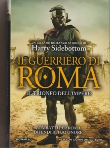 D/ Sidebottom Harry. Il guerriero di Roma. Il trionfo dell'Impero. Roma 2017, cartonato editoriale con sovracoperta, pp. 380, ill.