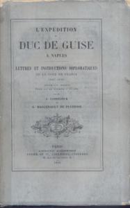 D/ Banguenault G. - Loiseleur J. L'expedition du Duc De Guise a Naples. Paris, 1875. pp. 406. brossura editoriale, dorso sciupato intonso buono stato, raro e importante.
