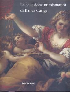 D/ AA.VV. La collezione numismatica di Banca Carige. Milano, 2006. pp. 263, ill. e tavole nel testo a colori. ril. ed. buono stato.