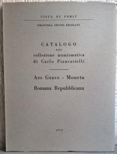 D/ Cocchi Ercolani Emanuela. Catalogo della collezione numismatica di Carlo Piancastelli – Aes Grave – Moneta Romana Repubblicana. Forlì, 1972. pp. 62, tavv. 20