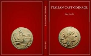 D/ Vecchi Italo. Italian Cast Coinage. London, 2013. Tela ed. con sovracoperta, pp. 72, tavv. 87