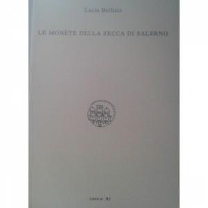 D/ Bellizia Lucio. Le monete della Zecca di Salerno, Libreria Ar, 1992, Brossura, pp. 96, ill.
