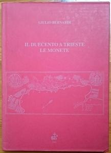 D/ Bernardi Giulio. Il Duecento a Trieste: le monete. Trieste, 1995 Tela editoriale con sovracoperta, pp. 189 ill. Non comune