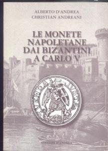 D/ D'Andrea Alberto & Andreani Christian, Le monete napoletane dai Bizantini a Carlo V. Ril. ed. Castellalto 2009 pp. 416 con ill + 24 tavole con prezziario