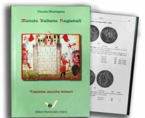 D/ Montagano Alessio.Monete Italiane Regionali Toscana zecche minori. Pavia, 2008. Cartonato, pp. 302, ill. nel testo