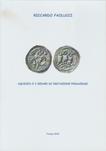 D/ Paolucci Riccardo. Aquileia e i denari di imitazione frisacense. Tricase, 2018 Brossura, pp. 8, ill. nel testo
