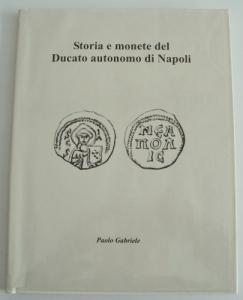 D/ Gabriele Paolo. Storia e monete del Ducato autonomo di Napoli. Campobasso, 2018 Cartonato editoriale, pp. 120 ill. nel testo