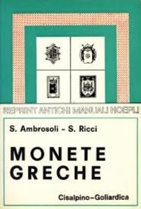 D/ Ambrosoli Solone & Ricci Serafino. Monete Greche. Ristampa Cisalpino Goliardica, Milano, 1983 dell'edizione del 1917. Brossura, pp. xxviii, 626, ill. nel testo